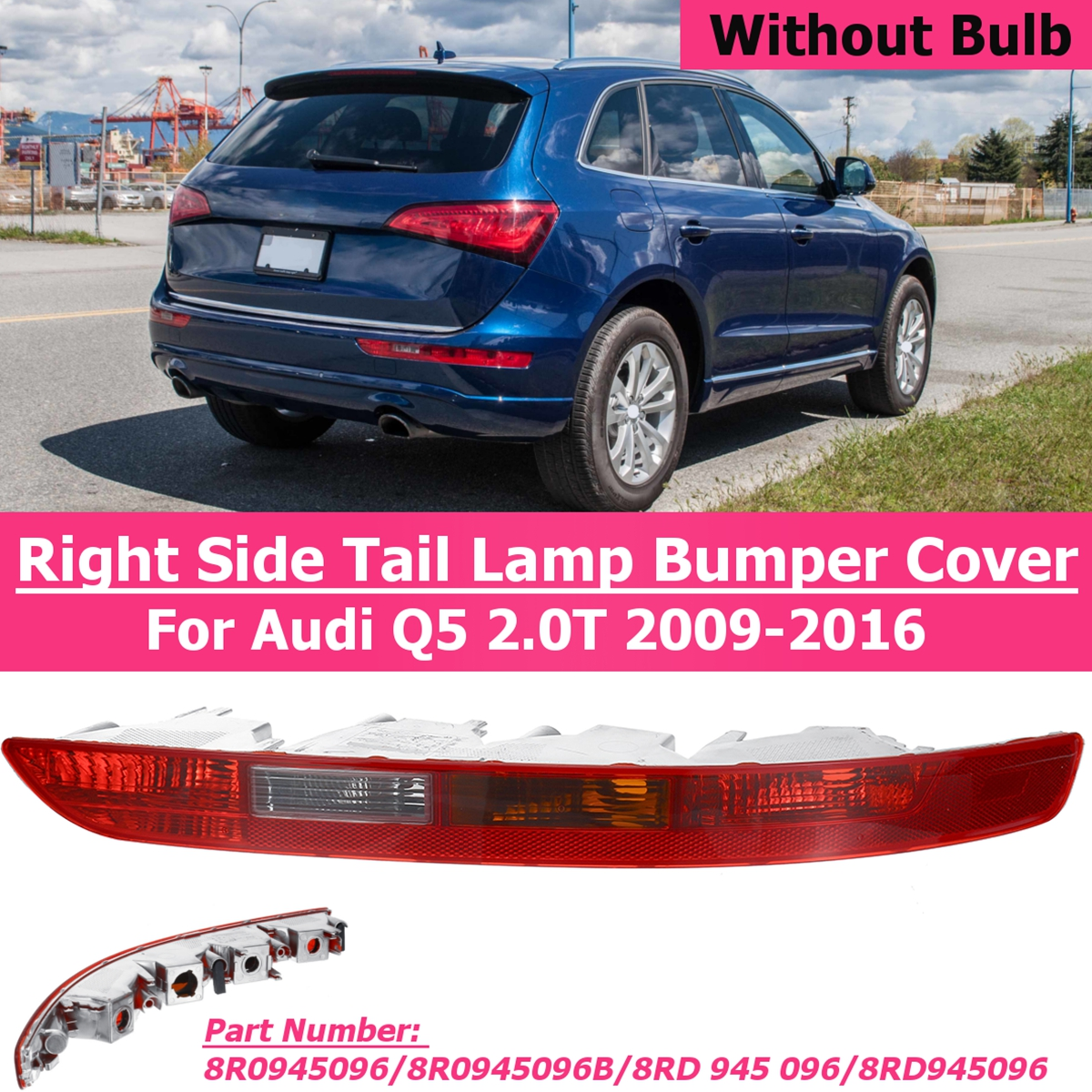 Car Taillight Rear Bumper Tail Light Cover Right Side for Audi Q5 2.0T 2009-2016 8R0945096